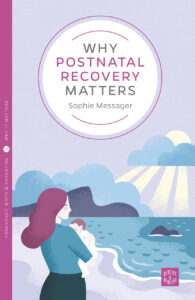 Why I wrote my book, Why Postnatal Recovery Matters